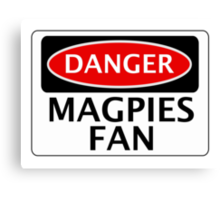 DANGER MAGPIES FAN FAKE FUNNY SAFETY SIGN SIGNAGE Canvas Print