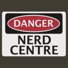 DANGER NERD CENTRE FAKE FUNNY SAFETY SIGN SIGNAGE by DangerSigns