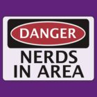 DANGER NERDS IN AREA FAKE FUNNY SAFETY SIGN SIGNAGE by DangerSigns