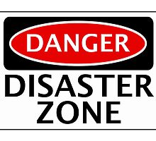 DANGER DISASTER ZONE FAKE FUNNY SAFETY SIGN SIGNAGE by DangerSigns