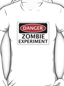 DANGER ZOMBIE EXPERIMENT FUNNY FAKE SAFETY SIGN SIGNAGE T-Shirt