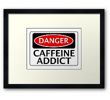DANGER CAFFEINE ADDICT FAKE FUNNY SAFETY SIGN SIGNAGE Framed Print