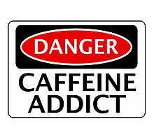 DANGER CAFFEINE ADDICT FAKE FUNNY SAFETY SIGN SIGNAGE Photographic Print