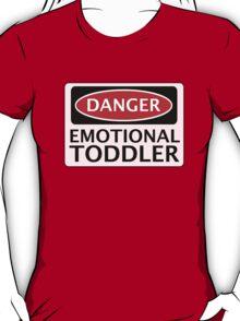 DANGER EMOTIONAL TODDLER FAKE FUNNY SAFETY SIGN SIGNAGE T-Shirt
