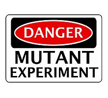 DANGER MUTANT EXPERIMENT FAKE FUNNY SAFETY SIGN SIGNAGE Photographic Print