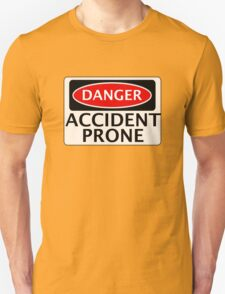 DANGER ACCIDENT PRONE, FAKE FUNNY SAFETY SIGN SIGNAGE Unisex T-Shirt