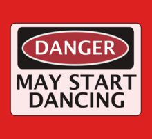 DANGER MAY START DANCING, FAKE FUNNY SAFETY SIGN SIGNAGE T-Shirt