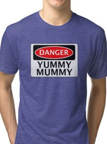 DANGER YUMMY MUMMY FAKE FUNNY SAFETY SIGN SIGNAGE Tri-blend T-Shirt