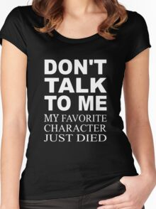 Don't Talk To Me. My Favorite Character Just Died Women's Fitted Scoop T-Shirt