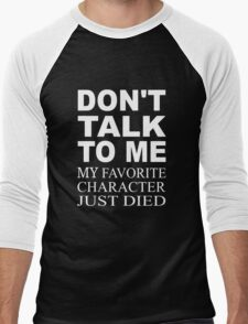 Don't Talk To Me. My Favorite Character Just Died Men's Baseball ¾ T-Shirt