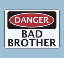 DANGER BAD BAD BROTHER, FAKE FUNNY SAFETY SIGN SIGNAGE Baby Tee