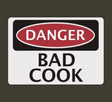 DANGER BAD COOK, FAKE FUNNY SAFETY SIGN SIGNAGE by DangerSigns