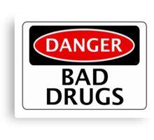 DANGER BAD DRUGS, FAKE FUNNY SAFETY SIGN SIGNAGE Canvas Print