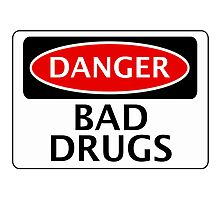DANGER BAD DRUGS, FAKE FUNNY SAFETY SIGN SIGNAGE Photographic Print