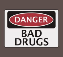 DANGER BAD DRUGS, FAKE FUNNY SAFETY SIGN SIGNAGE by DangerSigns