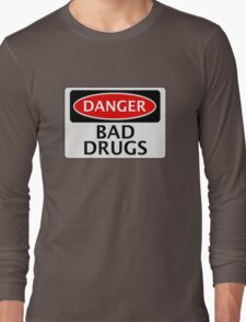 DANGER BAD DRUGS, FAKE FUNNY SAFETY SIGN SIGNAGE Long Sleeve T-Shirt