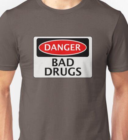 DANGER BAD DRUGS, FAKE FUNNY SAFETY SIGN SIGNAGE Unisex T-Shirt
