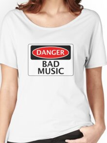 DANGER BAD MUSIC, FAKE FUNNY SAFETY SIGN SIGNAGE Women's Relaxed Fit T-Shirt