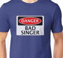 DANGER BAD SINGER, FAKE FUNNY SAFETY SIGN SIGNAGE Unisex T-Shirt