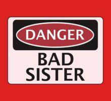 DANGER BAD SISTER, FAKE FUNNY SAFETY SIGN SIGNAGE Kids Tee