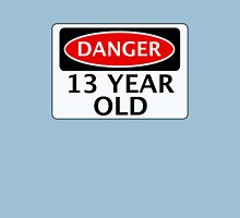 DANGER 13 YEAR OLD, FAKE FUNNY BIRTHDAY SAFETY SIGN Unisex T-Shirt