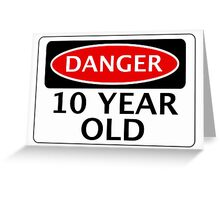 DANGER 10 YEAR OLD, FAKE FUNNY BIRTHDAY SAFETY SIGN Greeting Card