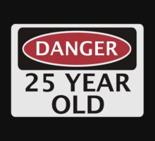 DANGER 25 YEAR OLD, FAKE FUNNY BIRTHDAY SAFETY SIGN by DangerSigns