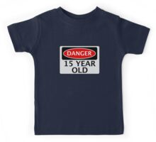 DANGER 15 YEAR OLD, FAKE FUNNY BIRTHDAY SAFETY SIGN Kids Tee