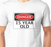 DANGER 15 YEAR OLD, FAKE FUNNY BIRTHDAY SAFETY SIGN Unisex T-Shirt