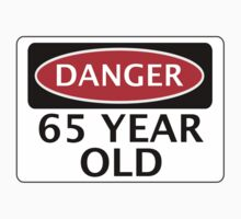 DANGER 65 YEAR OLD, FAKE FUNNY BIRTHDAY SAFETY SIGN by DangerSigns