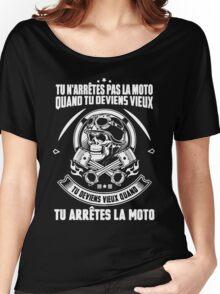TU N'ARRÊTES PAS LA MOTO QUAND TU DEVIENS VIEUX Women's Relaxed Fit T-Shirt
