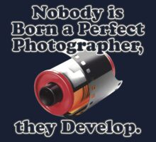 Nobody is Born a Perfect Photographer by ezcreative