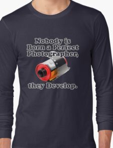 Nobody is Born a Perfect Photographer Long Sleeve T-Shirt