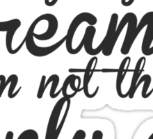 They Say I'm A Dreamer Sticker