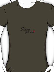 I Heart You Too - Black Text T-Shirt