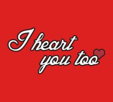 I Heart You Too - White Text by LifeDesigned