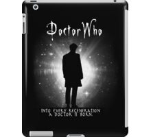 Into every regeneration a Doctor is born iPad Case/Skin