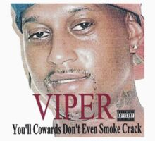 You'll Cowards Don't Even Smoke Crack by Viper the Rapper by OrganDonor