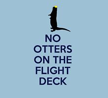 No otters on the flight deck Unisex T-Shirt
