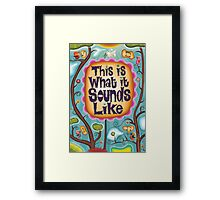 This Is What It Sounds Like Framed Print