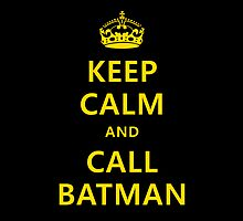 Keep Calm And Call Batman by Nitroman184