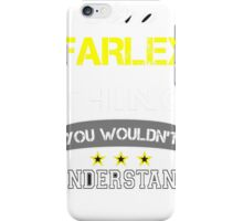FARLEY It's thing you wouldn't understand !! - T Shirt, Hoodie, Hoodies, Year, Birthday iPhone Case/Skin