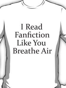 I Read Fanfiction Like You Breathe Air T-Shirt