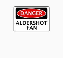 DANGER ALDERSHOT TOWN FAN, FOOTBALL FUNNY FAKE SAFETY SIGN Unisex T-Shirt