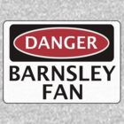 DANGER BARNSLEY FAN, FOOTBALL FUNNY FAKE SAFETY SIGN by DangerSigns