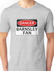 DANGER BARNSLEY FAN, FOOTBALL FUNNY FAKE SAFETY SIGN Unisex T-Shirt
