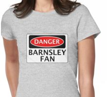 DANGER BARNSLEY FAN, FOOTBALL FUNNY FAKE SAFETY SIGN Womens Fitted T-Shirt