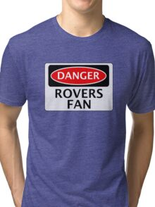 DANGER ROVERS FAN, FOOTBALL FUNNY FAKE SAFETY SIGN Tri-blend T-Shirt