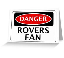DANGER ROVERS FAN, FOOTBALL FUNNY FAKE SAFETY SIGN Greeting Card