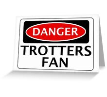 DANGER BOLTON WANDERERS, TROTTERS FAN, FOOTBALL FUNNY FAKE SAFETY SIGN Greeting Card